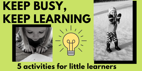 Keep Busy, Keep Learning. Ages 2-5